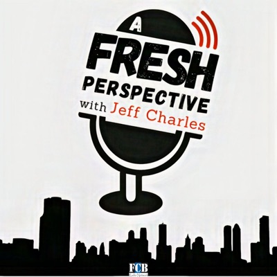 A Fresh Perspective with Jeff Charles