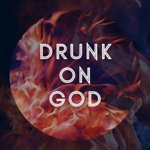 Drunk On God