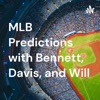 MLB Predictions with Bennett, Davis, and Will artwork