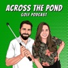 Across The Pond Golf Podcast artwork