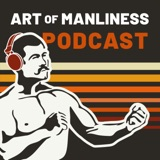 Image of The Art of Manliness podcast