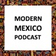 The Modern Mexico Podcast