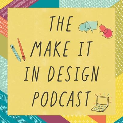 The Make it in Design Podcast:Make it in Design