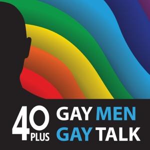 40 Plus: Gay Men. Gay Talk.