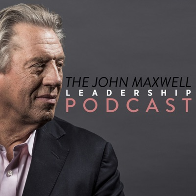 The John Maxwell Leadership Podcast:John Maxwell