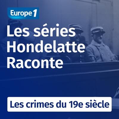 Les crimes du 19e siècle, une série Hondelatte raconte:Europe 1