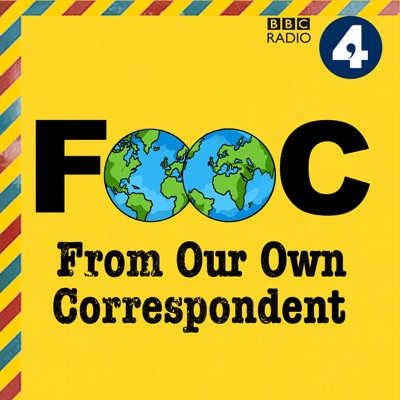 From Our Own Correspondent Podcast:BBC Radio 4