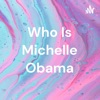 Who Is Michelle Obama artwork