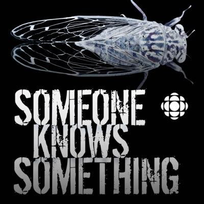 Someone Knows Something:CBC Podcasts