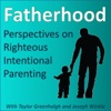 Fatherhood: Perspectives on Righteous Intentional Parenting  artwork