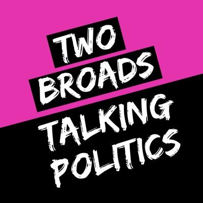 Two Broads Talking Politics