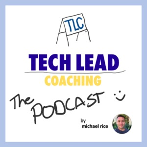 The Tech Lead Coaching Podcast from Michael Rice