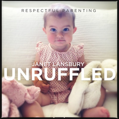 Respectful Parenting: Janet Lansbury Unruffled:JLML Press