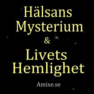 Hälsans Mysterium & Livets Hemlighet