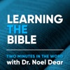 Learning the Bible: Two-minutes in the Word with Dr. Noel Dear artwork