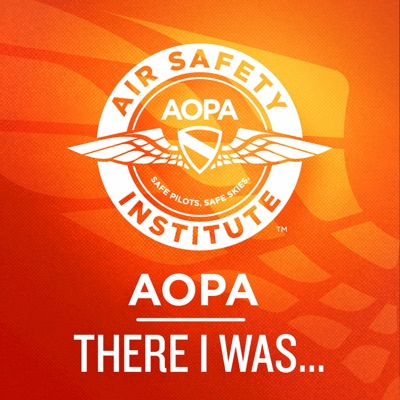 """""""There I was..."""" An Aviation Podcast:AOPA Air Safety Institute"""