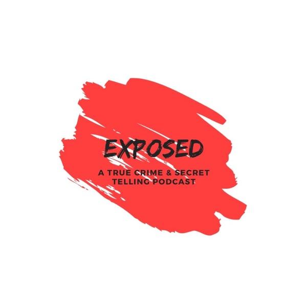 Exposed: A True Crime & Secret Telling Podcast Artwork