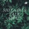 SHIT GIRLS TALK ABOUT artwork