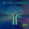 BE THE CHANGE artwork
