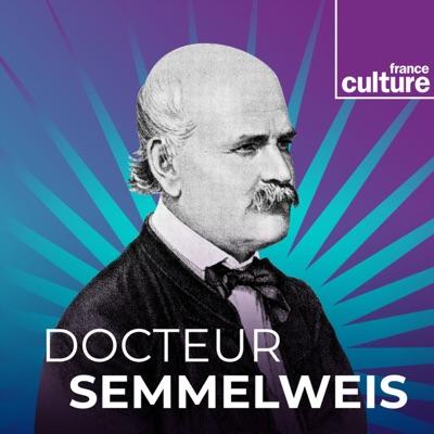 Docteur Semmelweis - GRANDES TRAVERSEES:France Culture