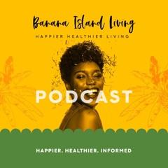 Banana Island Living Podcasts