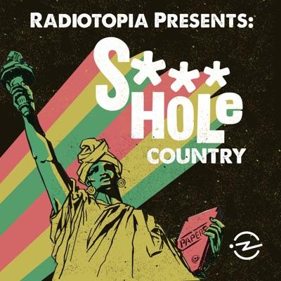 Radiotopia Presents: S***hole Country:Radiotopia