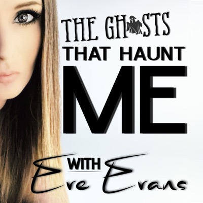 The Ghosts That Haunt Me with Eve Evans