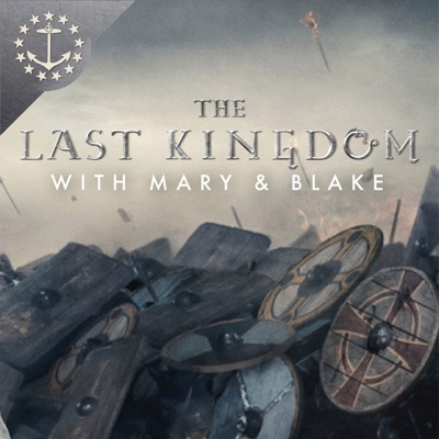 The Last Kingdom With Mary & Blake: A Podcast For The Last Kingdom:Mary & Blake Media