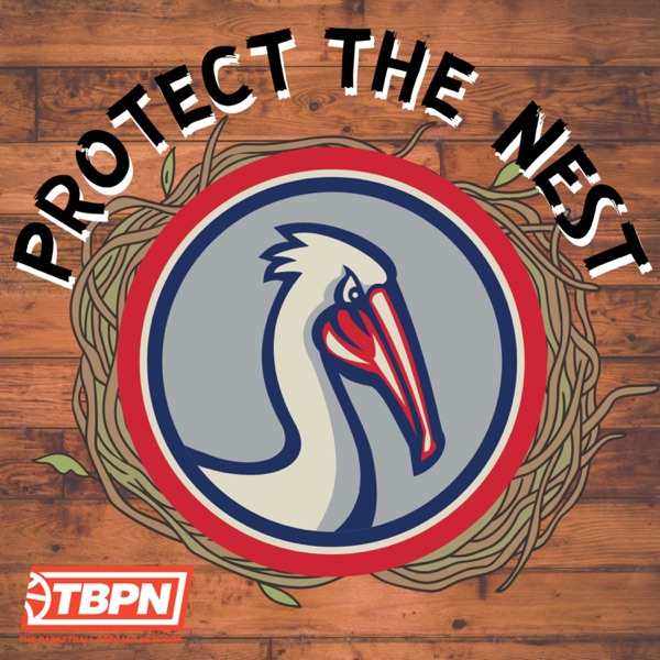 Protect the Nest - A New Orleans Pelicans Podcast Artwork