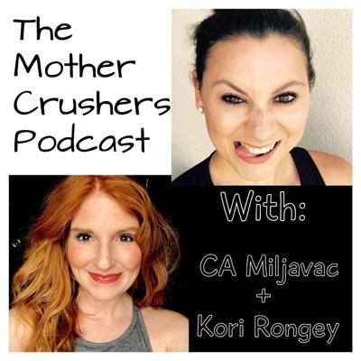 "Carolanne Miljavac's ""The Mother Crusher's Podcast"" With Kori Rongey"
