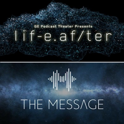 LifeAfter/The Message:GE Podcast Theater / Panoply / The Message