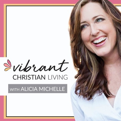The Vibrant Christian Living Podcast with Alicia Michelle