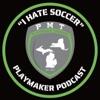 "The ""I Hate Soccer"" PlayMaker Podcast artwork"