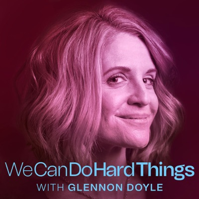We Can Do Hard Things with Glennon Doyle:Glennon Doyle & Cadence13