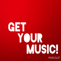 GET YOUR MUSIC! Podcast podcast