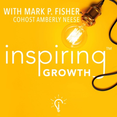 Inspiring Growth with Mark P. Fisher