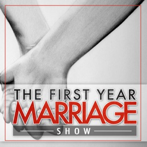 The First Year Marriage Show Podcast