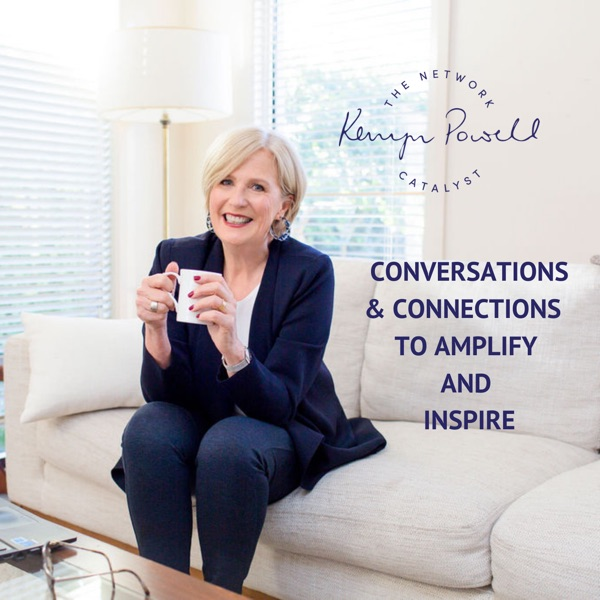"""""""Conversations and Connections to Amplify and Inspire"""" - Kerryn Powell the Network Catalyst"""