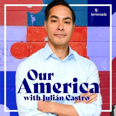 Our America with Julián Castro:Lemonada Media