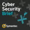 Symantec Cyber Security Brief Podcast