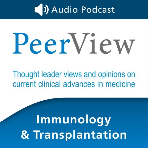 PeerView Immunology & Transplantation CME/CNE/CPE Audio Podcast