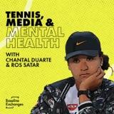 Tennis, Media & Mental Health /w Chantal Duarte & Ros Satar