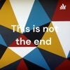 This is not the end  artwork