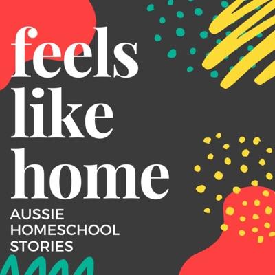 Feels Like Home: Australian Homeschool Stories:Kelly Kotanidis