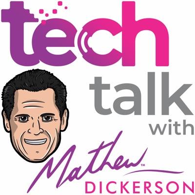 Tech Talk with Mathew Dickerson