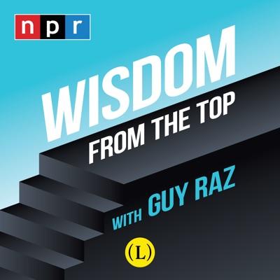 Wisdom From The Top with Guy Raz:NPR
