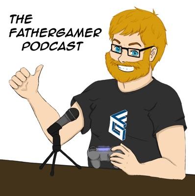 The Fathergamer Podcast