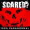 SCARED? - 100% Paranormal