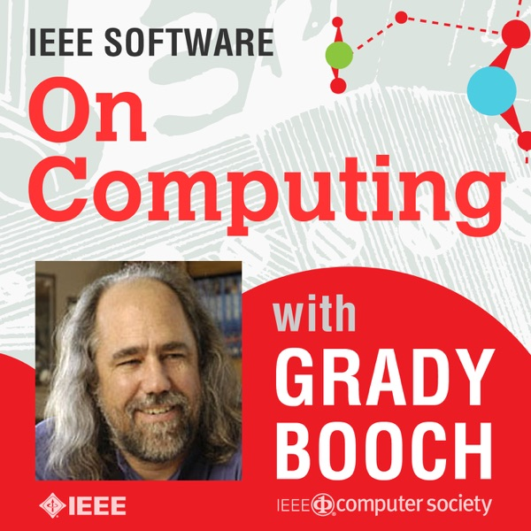 """IEEE Software's """"On Computing"""" with Grady Booch"""