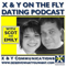 X & Y On The Fly - Dating Podcast | Love | Sex | Relationships